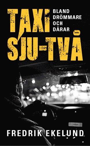 bokomslag Taxi sju-två : bland drömmare och dårar
