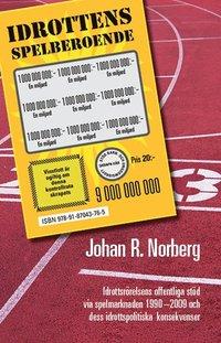 bokomslag Idrottens spelberoende : idrottsrörelsens offentliga stöd via spelmarknaden 1990-2009 och dess idrottspolitiska konsekvenser