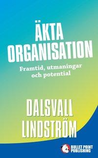 bokomslag Äkta organisation : framtid, utmaningar och potential