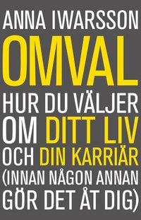 bokomslag Omval : hur du väljer om ditt liv och din karriär (innan någon annan gör det åt dig)