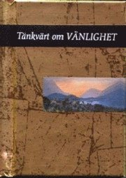 bokomslag Tänkvärt om vänlighet (Guldserien A7-format)
