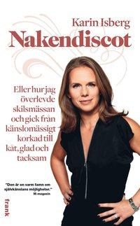 bokomslag Nakendiscot : eller hur jag överlevde skilsmässan och gick från känslomässig
