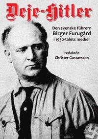 bokomslag Deje-Hitler - den svenske führern Birger Furugård i 1930-talets medier