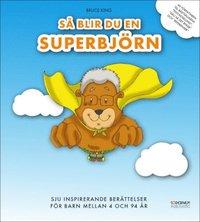 bokomslag Så blir du en superbjörn - sju inspirerande berättelser för barn mellan 4 o