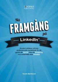 bokomslag Nå framgång på LinkedIn : använd världens största professionella nätverk fö