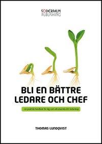 bokomslag Bli en bättre ledare och chef : en praktisk handbok för dig som utveckla di