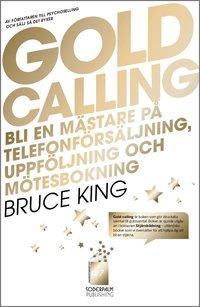 bokomslag Gold Calling - Bli en mästare på telefonförsäljning, uppföljning och mötesb