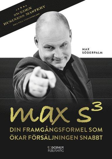 bokomslag Max S³ : din framgångsformel som ökar försäljningen snabbt