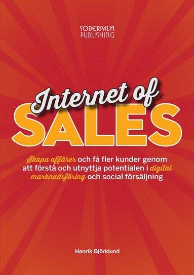 bokomslag Internet of sales : skapa affärer och få fler kunder genom att förstå och utnyttja potentialen i digital marknadsföring och social försäljning