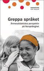 bokomslag Greppa språket : ämnesdidaktiska perspektiv på flerspråkighet