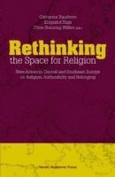 bokomslag Rethinking the space for religion : new actors in Central and Southeast Europe on religion, authenticity and belonging