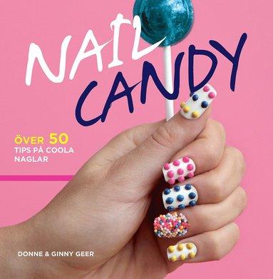 bokomslag Nail Candy : över 50 tips på coola naglar