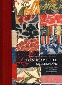 bokomslag Från kläde till silkesflor : textilprover från 1700-talets svenska fabriker
