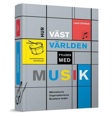 bokomslag Hur västvärlden fylldes med musik : människorna, organsationerna och musikens kedjor