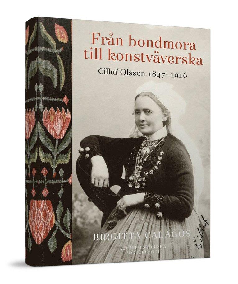 Från bondmora till konstväverska : Cilluf Olsson 1847-1916 1