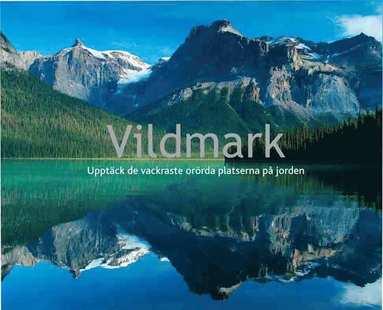 bokomslag Vildmark : upptäck de vackraste orörda platserna på jorden