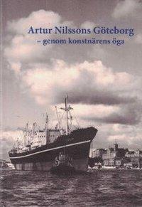 bokomslag Artur Nilssons Göteborg - genom konstnärens öga