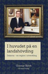 bokomslag I huvudet på en landshövding : Dalarna - en region i utveckling