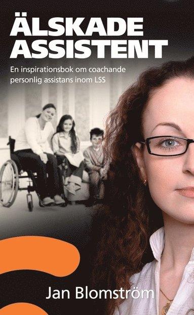 bokomslag Älskade assistent : en inspirationsbok om coachande personlig assistans inom LSS