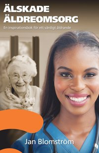 bokomslag Älskade äldreomsorg : en inspirationsbok för ett värdigt åldrande
