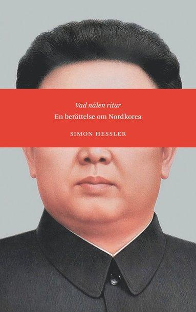 bokomslag Vad nålen ritar : en berättelse om Nordkorea