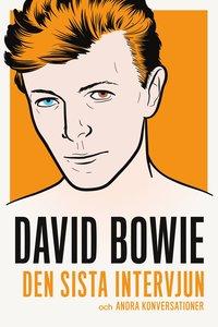 bokomslag David Bowie : den sista intervjun och andra konversationer
