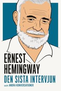 bokomslag Ernest Hemingway : den sista intervjun och andra konversationer