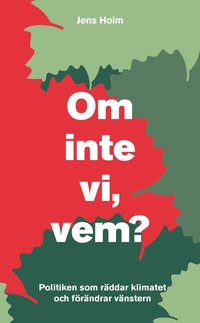 bokomslag Om inte vi, vem? : politiken som räddar klimatet och förändrar vänstern