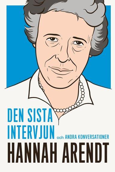 bokomslag Hanna Arendt: den sista intervjun och andra konversationer