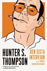 bokomslag Hunter S. Thompson: den sista intervjun och andra konversationer