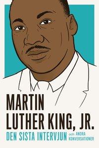 bokomslag Martin Luther King : den sista intervjun och andra konversationer