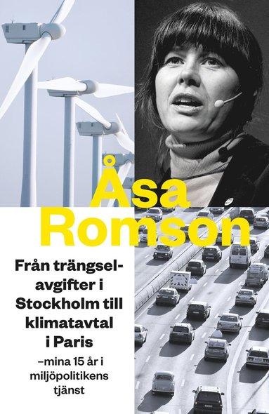 bokomslag Från trängselavgifter i Stockholm till klimatavtal i Paris : mina 15 år i miljöpolitikens tjänst