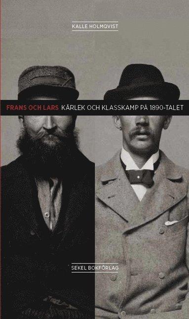 bokomslag Frans och Lars : kärlek och klasskamp på 1890-talet