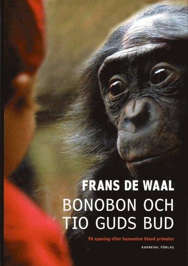 bokomslag Bonobon och tio guds bud : på jakt efter humanism bland primater