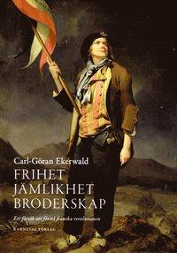 bokomslag Frihet, jämlikhet, broderskap : ett försök att förstå franska revolutionen