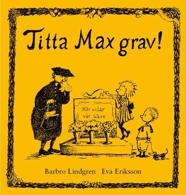 bokomslag Titta Max grav!