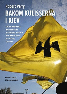 bokomslag Bakom kulisserna i Kiev : Om hur amerikansk nykonservatism och ukrainsk nyn