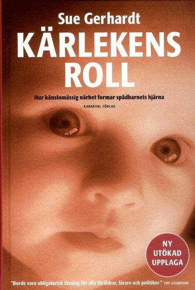 bokomslag Kärlekens roll : hur känslomässig närhet formar spädbarnets hjärna (Ny, utvidgad utgåva)