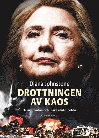 bokomslag Drottningen av Kaos : Hillary Clinton och USA:s utrikespolitik