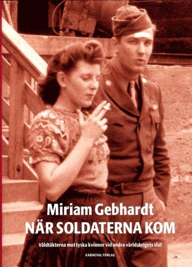 bokomslag När soldaterna kom : våldtäkterna mot tyska kvinnor vid andra världskriget