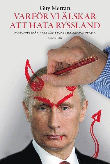 bokomslag Varför vi älskar att hata Ryssland : Russofobi från Karl den Store till Barack Obama