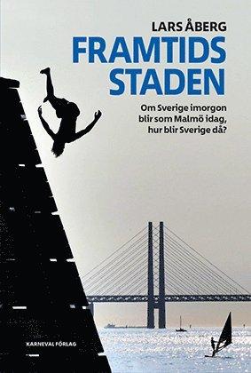 bokomslag Framtidsstaden : om Sverige imorgon blir som Malmö idag, hur blir Sverige då?