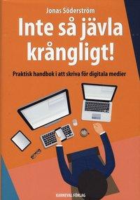 bokomslag Inte så jävla krångligt : praktisk handbok i att skriva för digitala medier