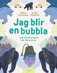 bokomslag Jag blir en bubbla : som blir ett monster som blir ett barn