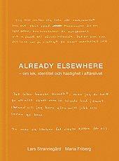bokomslag Already elsewhere : om lek, identitet och hastighet i affärslivet