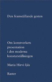 bokomslag Den framställande gesten: om konstverkets presentation i den moderna konstutställningen