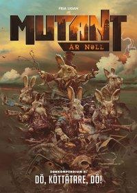 bokomslag Mutant : år noll. Zonkompendium 4, Dö, köttätare, dö