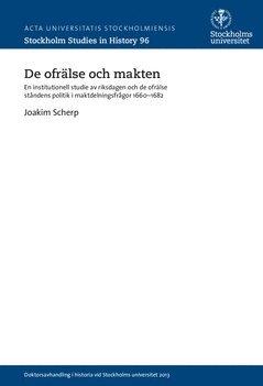 bokomslag De ofrälse och makten : en institutionell studie av riksdagen och de ofrälse ståndens politik i maktdelningsfrågor 1660-1682