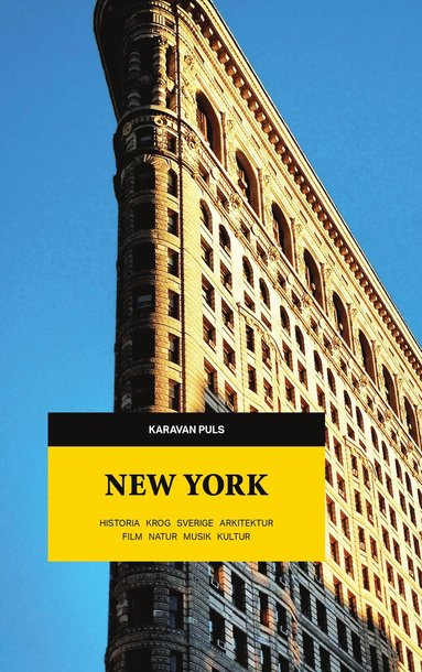 bokomslag New York : Karavan puls : Historia, krog, Sverige, arkitektur, film, natur, musik, kultur
