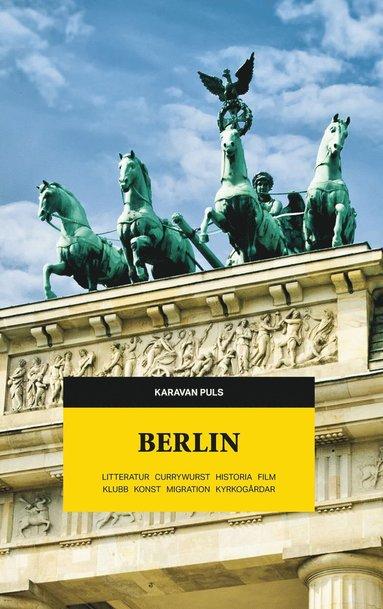 bokomslag Karavan puls. Berlin : litteratur, currywurst, historia, film, klubb, konst, migration, kyrkogårdar